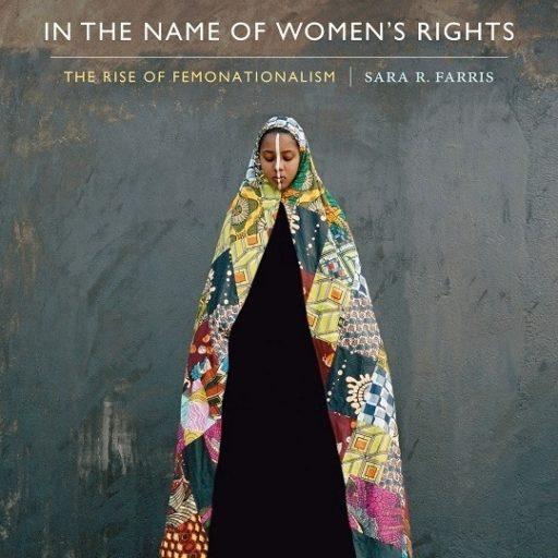 Im Namen der Frauenrechte? Feministischer Nationalismus und Neoliberalismus